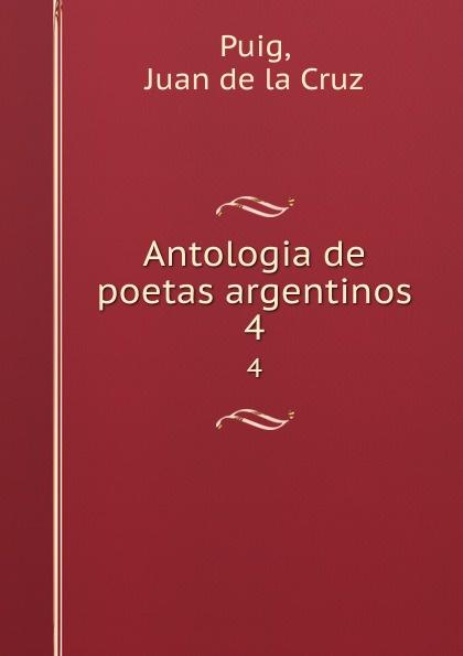 Juan de la Cruz Puig Antologia de poetas argentinos. 4 juan de la cruz puig antologia de poetas argentinos 1