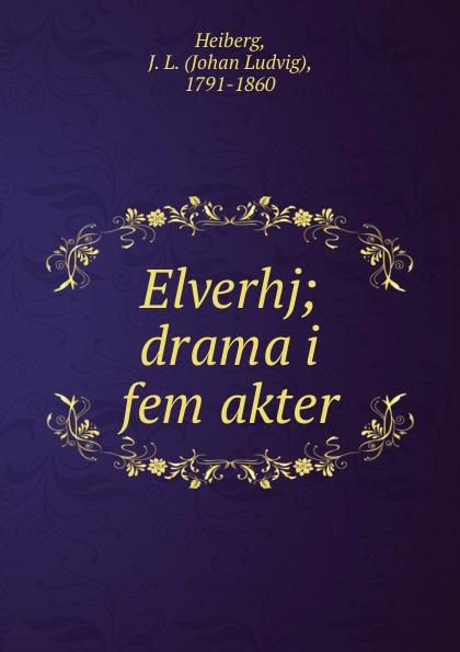 Johan Ludvig Heiberg Elverhj; drama i fem akter цены