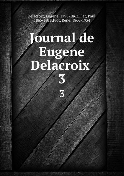 Eugène Delacroix Journal de Eugene Delacroix . 3 robin maurice eugene delacroix volume 21 40 french edition