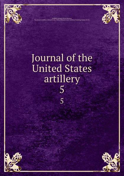 Artillery School Journal of the United States artillery. 5