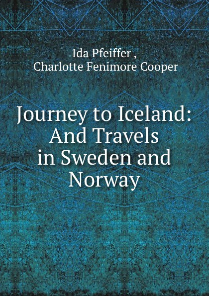 Journey to Iceland: And Travels in Sweden and Norway