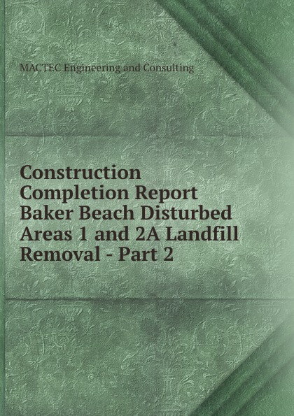 Mactec Engineeringnsulting Construction Completion Report Baker Beach Disturbed Areas 1 and 2A Landfill Removal - Part 2