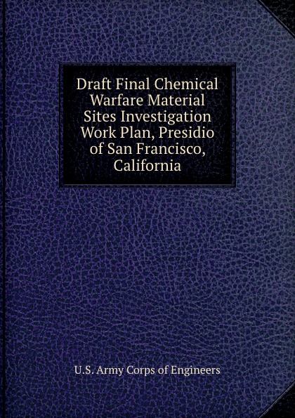 Draft Final Chemical Warfare Material Sites Investigation Work Plan, Presidio of San Francisco, California