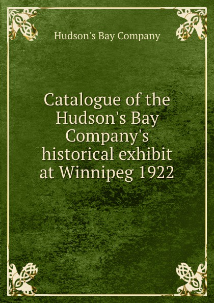 Hudson's Bay Catalogue of the Hudson.s Bay Company.s historical exhibit at Winnipeg 1922 цена и фото