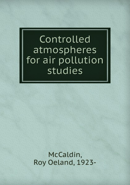 Roy Oeland McCaldin Controlled atmospheres for air pollution studies