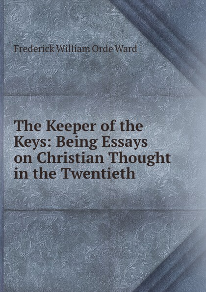 Frederick William Orde Ward The Keeper of the Keys: Being Essays on Christian Thought in the Twentieth . keeper of the keys