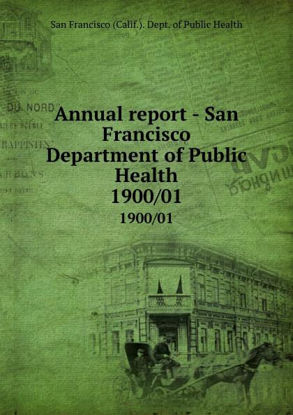 San Francisco Calif. Dept. of Public Health Annual report - San Francisco Department of Public Health. 1900/01 janet hardy gould san francisco