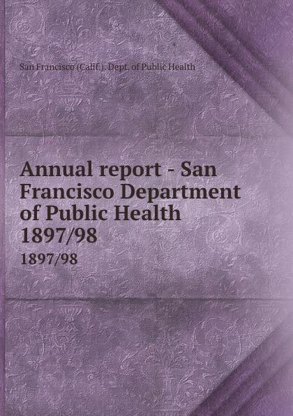 San Francisco Calif. Dept. of Public Health Annual report - San Francisco Department of Public Health. 1897/98 janet hardy gould san francisco