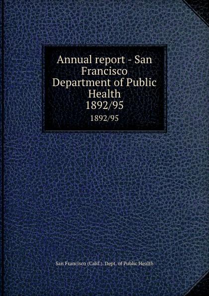 San Francisco Calif. Dept. of Public Health Annual report - San Francisco Department of Public Health. 1892/95 janet hardy gould san francisco