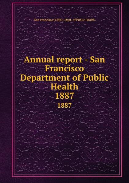 San Francisco Calif. Dept. of Public Health Annual report - San Francisco Department of Public Health. 1887 janet hardy gould san francisco