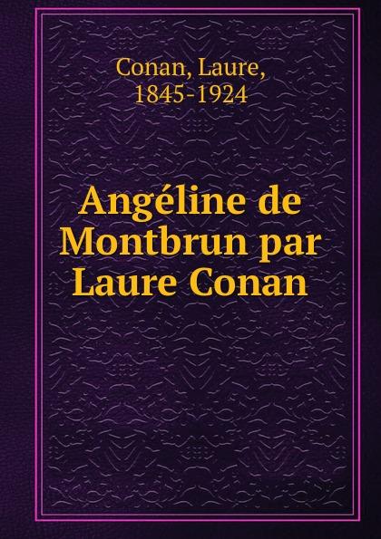 Laure Conan Angeline de Montbrun par Laure Conan laure conan angeline de montbrun par laure conan