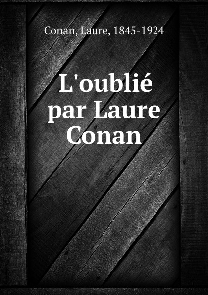 Laure Conan L.oublie par Laure Conan laure conan angeline de montbrun par laure conan