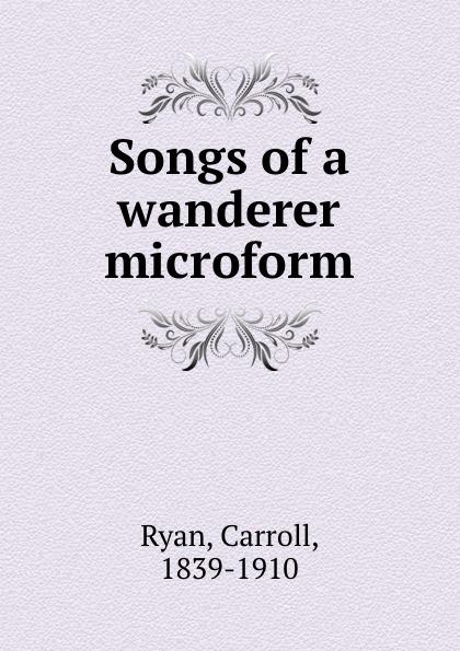 Carroll Ryan Songs of a wanderer microform