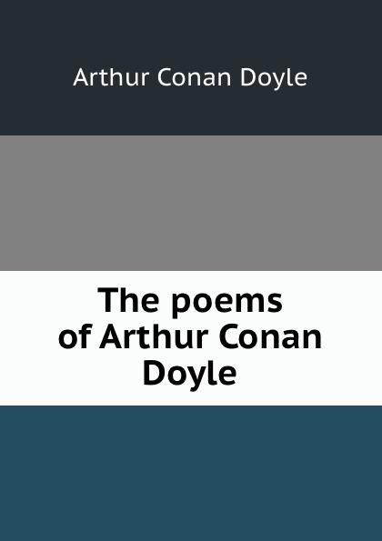 Doyle Arthur Conan The poems of Arthur Conan Doyle