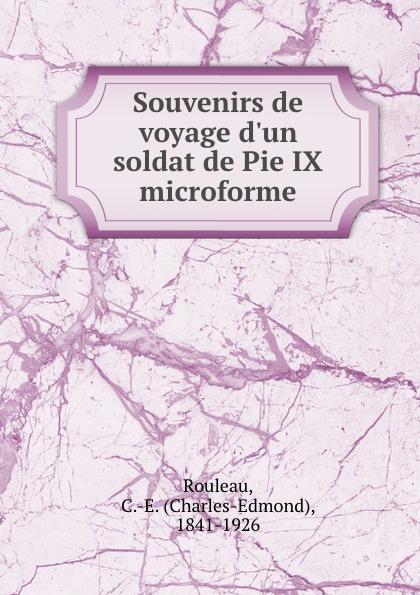 Charles-Edmond Rouleau Souvenirs de voyage d.un soldat de Pie IX microforme bichot charles edmond graph partitioning