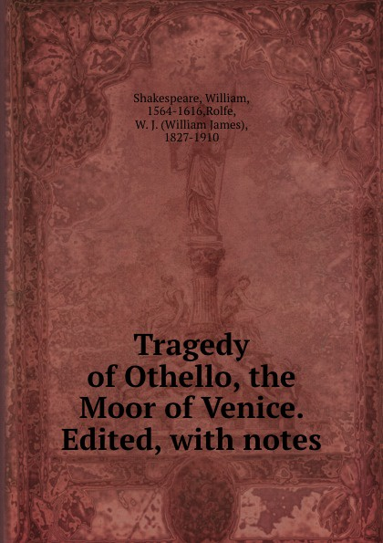 William Shakespeare Tragedy of Othello, the Moor of Venice. Edited, with notes william shakespeare othello