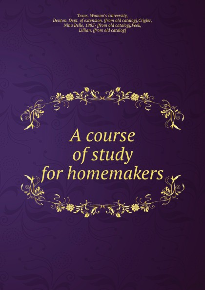 Texas. Woman's University A course of study for homemakers
