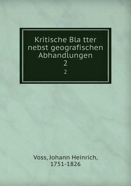 Johann Heinrich Voss Kritische Blatter nebst geografischen Abhandlungen. 2 johann heinrich voss kritische blatter nebst geografischen abhandlungen bd 2