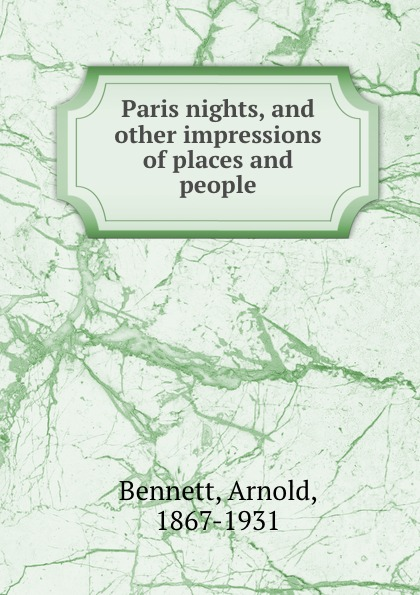 E. A. Bennett Paris nights, and other impressions of places and people