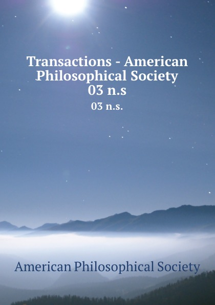 Transactions - American Philosophical Society. 03 n.s.