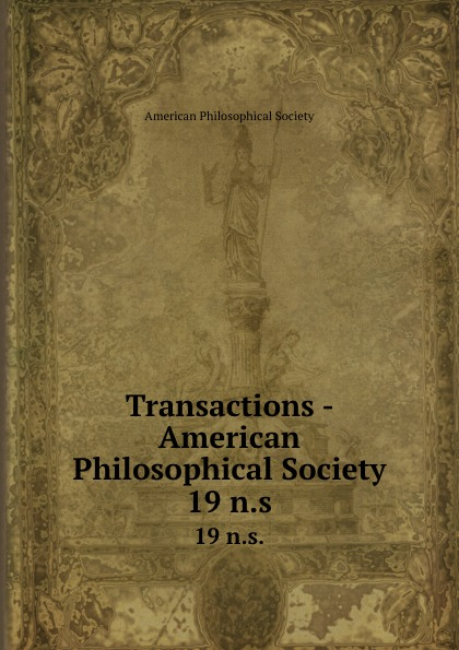Transactions - American Philosophical Society. 19 n.s.