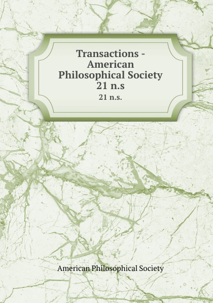 Transactions - American Philosophical Society. 21 n.s.