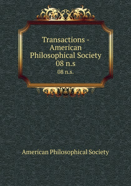 Transactions - American Philosophical Society. 08 n.s.