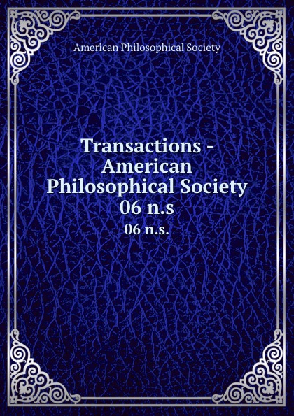 Transactions - American Philosophical Society. 06 n.s.