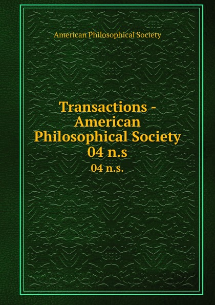 Transactions - American Philosophical Society. 04 n.s.