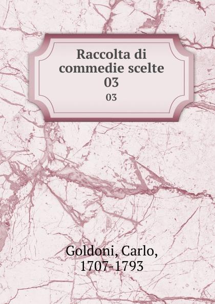 Carlo Goldoni Raccolta di commedie scelte. 03 carlo goldoni raccolta di commedie scelte 07