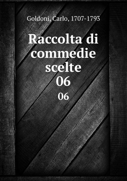 Carlo Goldoni Raccolta di commedie scelte. 06 carlo goldoni raccolta di commedie scelte 07
