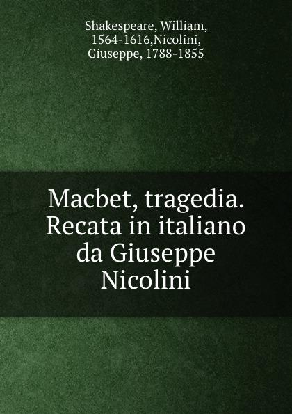 William Shakespeare Macbet, tragedia. Recata in italiano da Giuseppe Nicolini