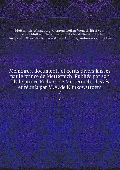 Clemens Lothar Wenzel Metternich-Winneburg Memoires, documents et ecrits divers laisses par le prince de Metternich. Publies par son fils le prince Richard de Metternich, classes et reunis par M.A. de Klinkowstroem. 7 clemens lothar wenzel metternich winneburg memoires documents et ecrits divers laisses par le prince de metternich publies par son fils le prince richard de metternich classes et reunis par m a de klinkowstroem 2