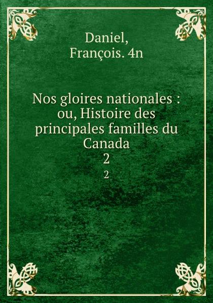 François Daniel Nos gloires nationales : ou, Histoire des principales familles du Canada. 2 françois daniel nos gloires nationales ou histoire des principales familles du canada 2