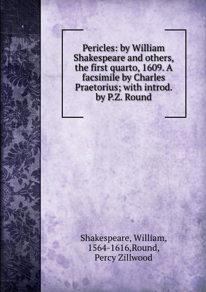 купить William Shakespeare Pericles: by William Shakespeare and others, the first quarto, 1609. A facsimile by Charles Praetorius; with introd. by P.Z. Round онлайн