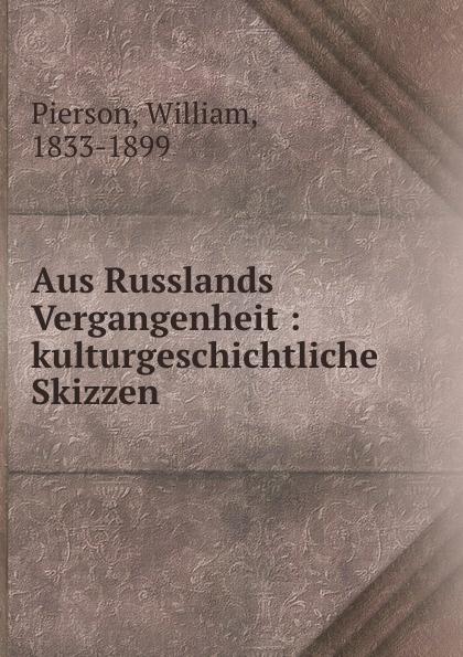 William Pierson Aus Russlands Vergangenheit : kulturgeschichtliche Skizzen