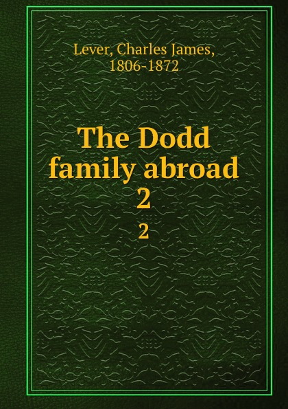 Lever Charles James The Dodd family abroad. 2 dodd family abroad that boy of norcott s vol 2