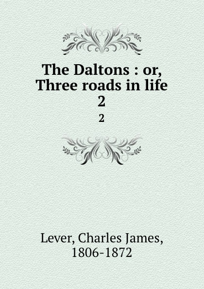 Lever Charles James The Daltons : or, Three roads in life. 2