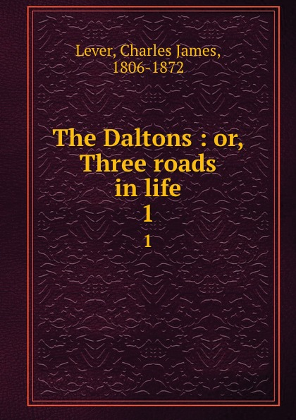 Lever Charles James The Daltons : or, Three roads in life. 1