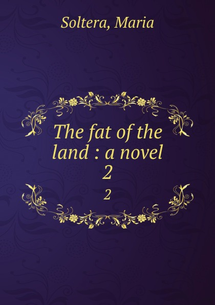 The fat of the land : a novel. 2