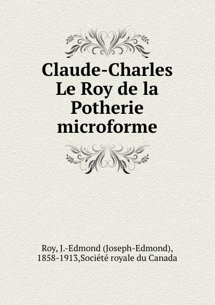 Joseph-Edmond Roy Claude-Charles Le Roy de la Potherie microforme bichot charles edmond graph partitioning
