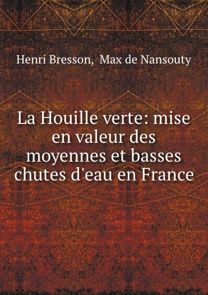 Фото - Henri Bresson La Houille verte: mise en valeur des moyennes et basses chutes d.eau en France bresson on bresson interviews 1943 1983