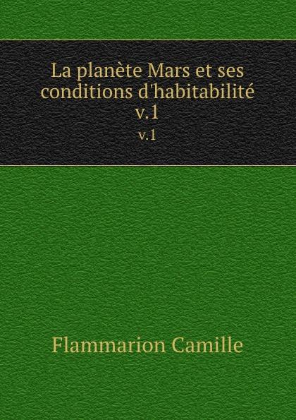 La planete Mars et ses conditions d.habitabilite. v.1