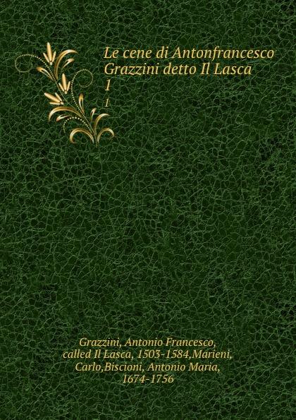 Antonio Francesco Grazzini Le cene di Antonfrancesco Grazzini detto Il Lasca . 1 anton francesco grazzini le rime burlesche