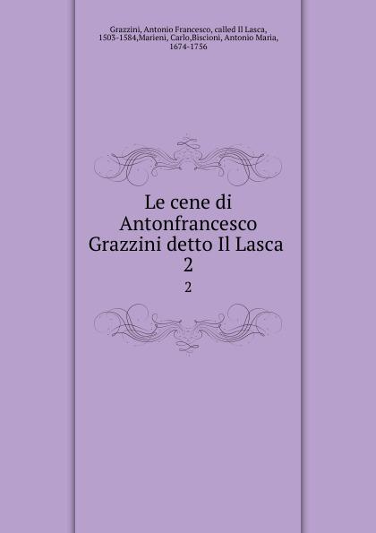Antonio Francesco Grazzini Le cene di Antonfrancesco Grazzini detto Il Lasca . 2 anton francesco grazzini le rime burlesche