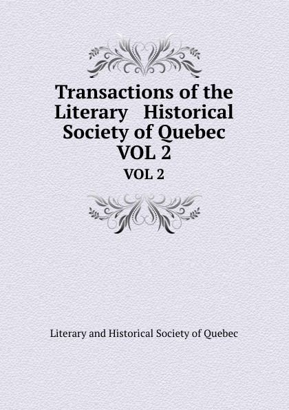 Transactions of the Literary . Historical Society of Quebec. VOL 2
