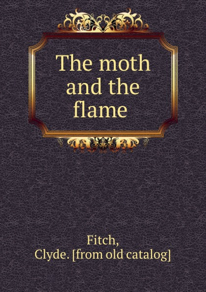 Clyde Fitch The moth and the flame