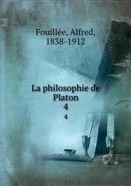 La philosophie de Platon. 4