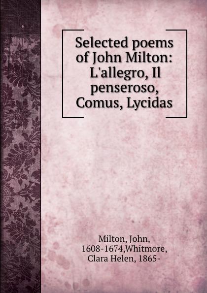 John Milton Selected poems of John Milton: L.allegro, Il penseroso, Comus, Lycidas