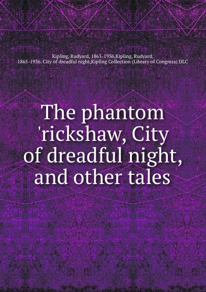 Rudyard Kipling The phantom .rickshaw, City of dreadful night, and other tales kipling r the phantom rickshaw